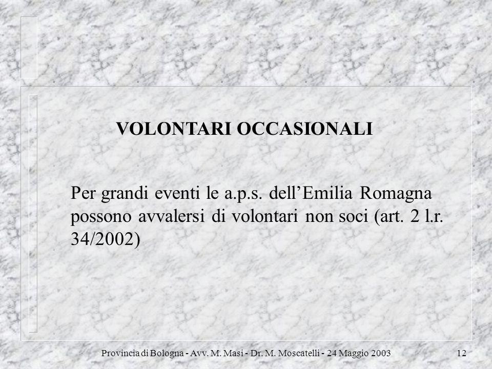 Provincia di Bologna - Avv. M. Masi - Dr. M. Moscatelli - 24 Maggio 200312 VOLONTARI OCCASIONALI Per grandi eventi le a.p.s. dellEmilia Romagna posson