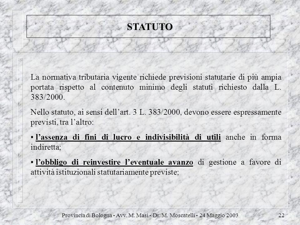 Provincia di Bologna - Avv. M. Masi - Dr. M. Moscatelli - 24 Maggio 200322 STATUTO La normativa tributaria vigente richiede previsioni statutarie di p