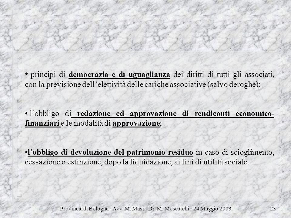 Provincia di Bologna - Avv. M. Masi - Dr. M. Moscatelli - 24 Maggio 200323 principi di democrazia e di uguaglianza dei diritti di tutti gli associati,