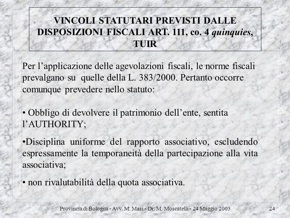 Provincia di Bologna - Avv. M. Masi - Dr. M. Moscatelli - 24 Maggio 200324 VINCOLI STATUTARI PREVISTI DALLE DISPOSIZIONI FISCALI ART. 111, co. 4 quinq