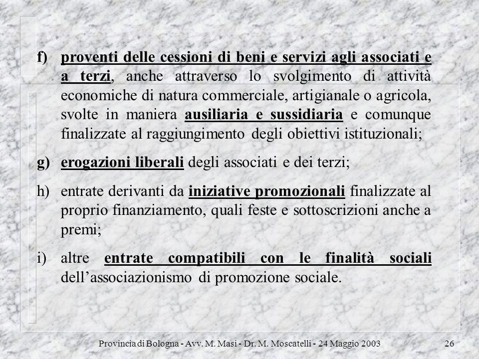 Provincia di Bologna - Avv. M. Masi - Dr. M. Moscatelli - 24 Maggio 200326 f)proventi delle cessioni di beni e servizi agli associati e a terzi, anche
