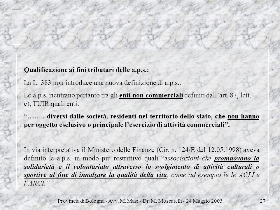 Provincia di Bologna - Avv. M. Masi - Dr. M. Moscatelli - 24 Maggio 200327 Qualificazione ai fini tributari delle a.p.s.: La L. 383 non introduce una