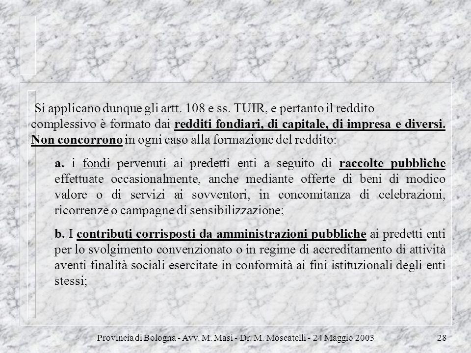 Provincia di Bologna - Avv. M. Masi - Dr. M. Moscatelli - 24 Maggio 200328 Si applicano dunque gli artt. 108 e ss. TUIR, e pertanto il reddito comples