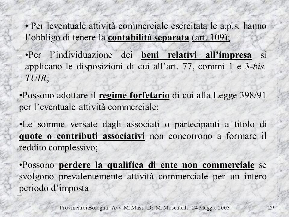 Provincia di Bologna - Avv. M. Masi - Dr. M. Moscatelli - 24 Maggio 200329 Per leventuale attività commerciale esercitata le a.p.s. hanno lobbligo di