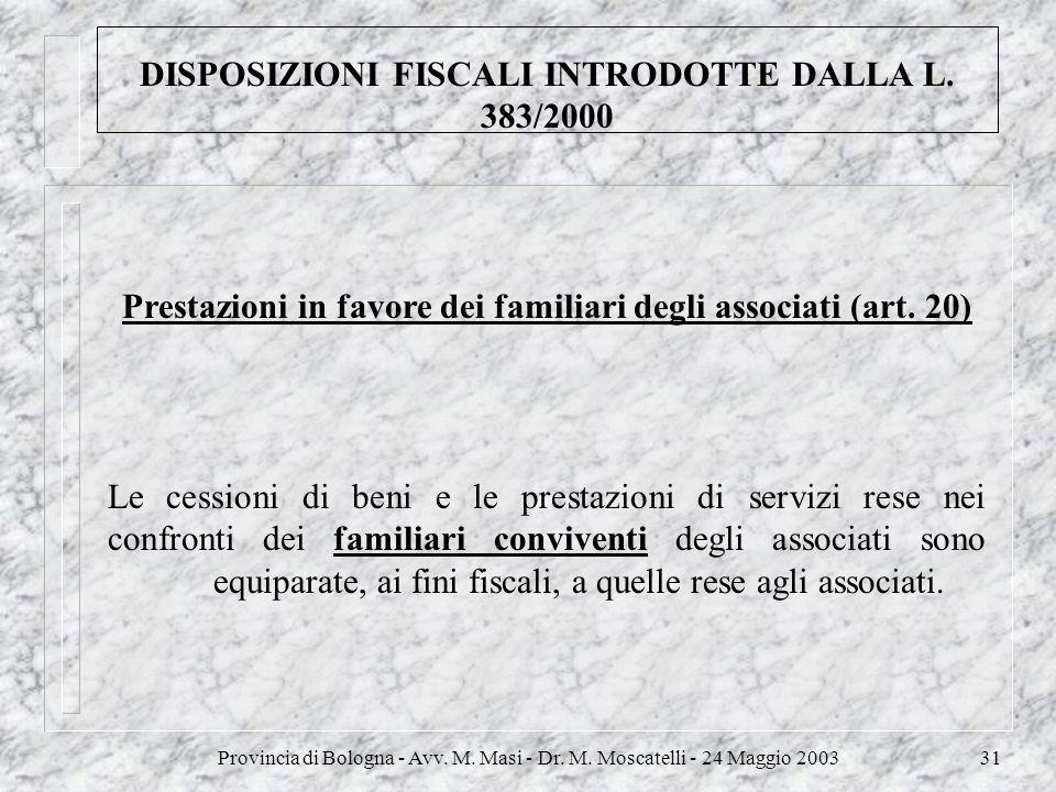 Provincia di Bologna - Avv. M. Masi - Dr. M. Moscatelli - 24 Maggio 200331 DISPOSIZIONI FISCALI INTRODOTTE DALLA L. 383/2000 Prestazioni in favore dei