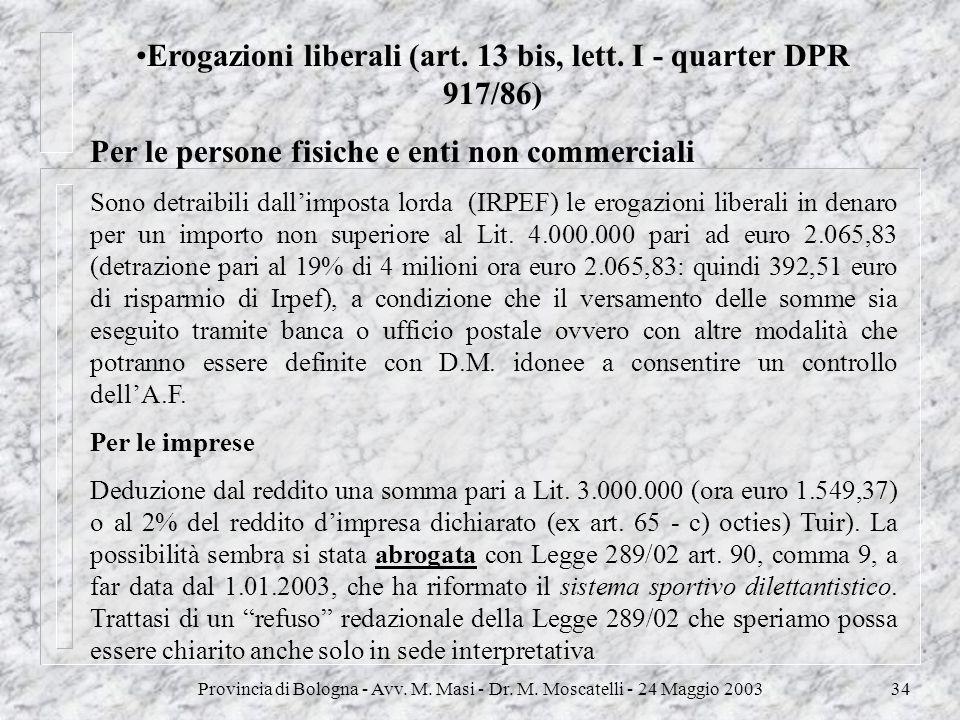 Provincia di Bologna - Avv. M. Masi - Dr. M. Moscatelli - 24 Maggio 200334 Erogazioni liberali (art. 13 bis, lett. I - quarter DPR 917/86) Per le pers