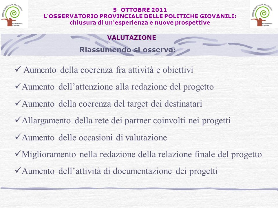 Riassumendo si osserva: VALUTAZIONE Aumento della coerenza fra attività e obiettivi Aumento dellattenzione alla redazione del progetto Aumento della c