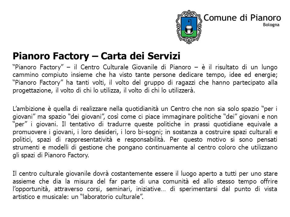 Pianoro Factory – Carta dei Servizi Pianoro Factory – il Centro Culturale Giovanile di Pianoro – è il risultato di un lungo cammino compiuto insieme c