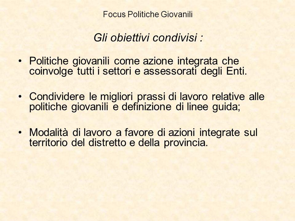 Focus Politiche Giovanili Gli obiettivi condivisi : Politiche giovanili come azione integrata che coinvolge tutti i settori e assessorati degli Enti.
