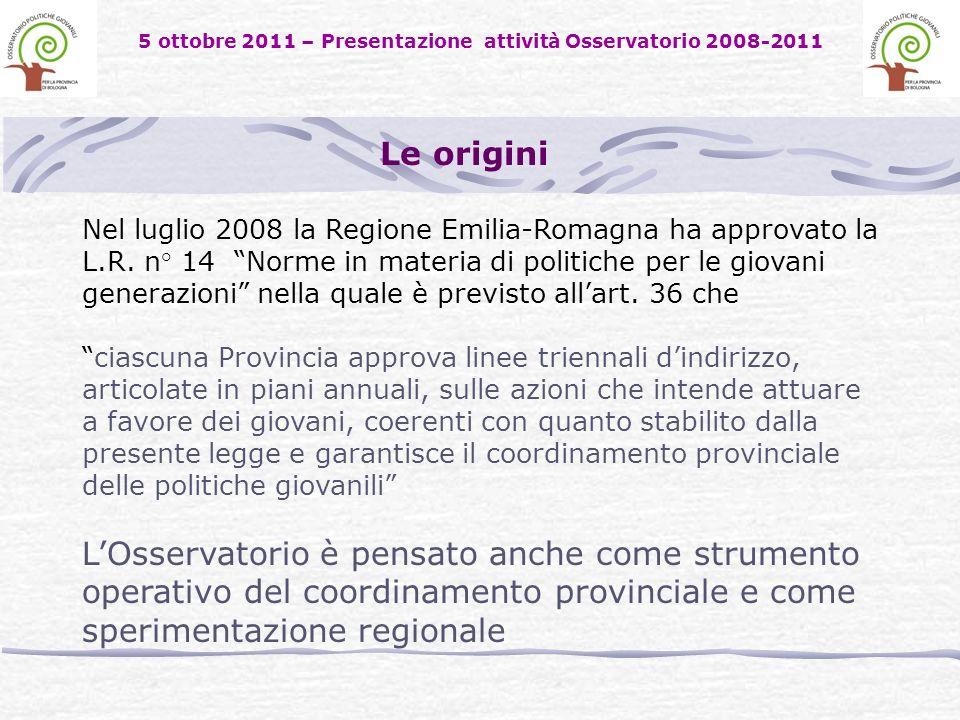 5 ottobre 2011 – Presentazione attività Osservatorio 2008-2011 Le origini Nel luglio 2008 la Regione Emilia-Romagna ha approvato la L.R.