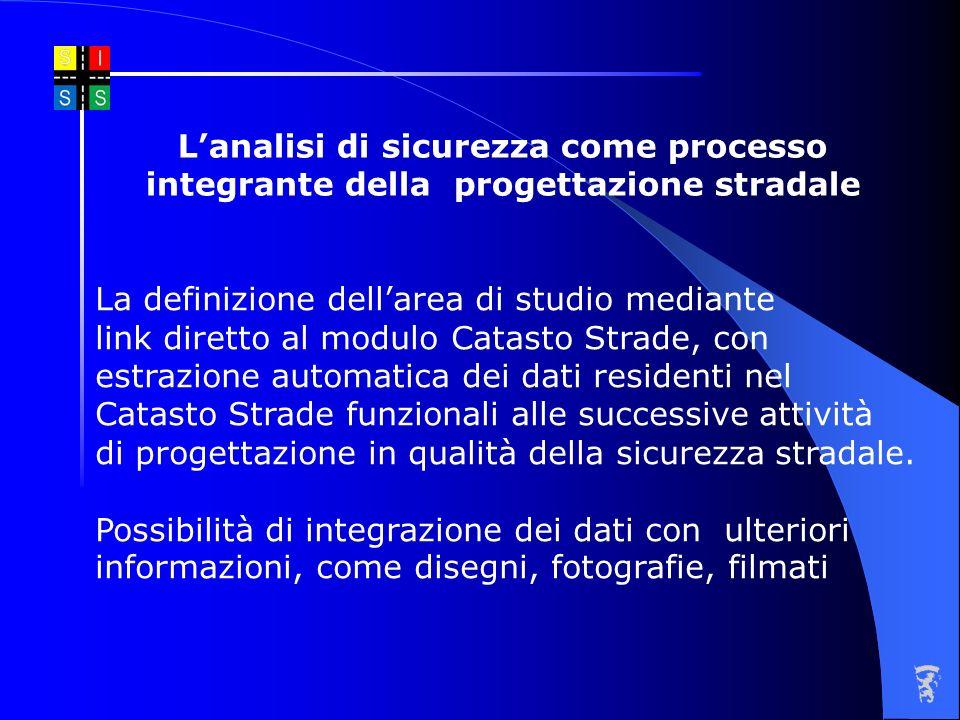 Lanalisi di sicurezza come processo integrante della progettazione stradale La definizione dellarea di studio mediante link diretto al modulo Catasto