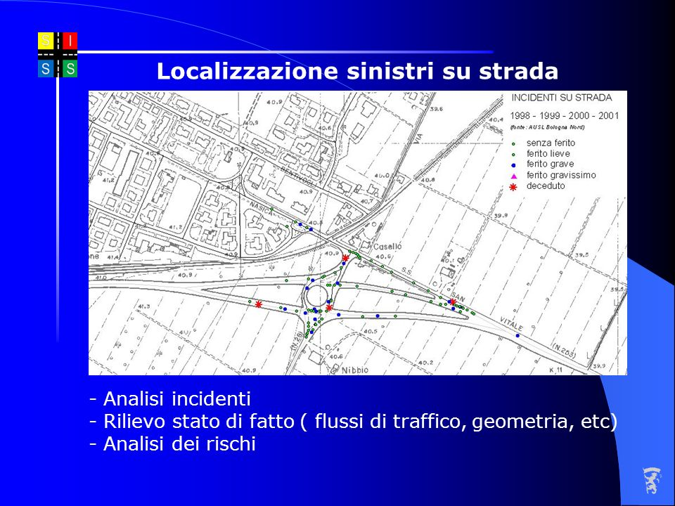 Localizzazione sinistri su strada - Analisi incidenti - Rilievo stato di fatto ( flussi di traffico, geometria, etc) - Analisi dei rischi