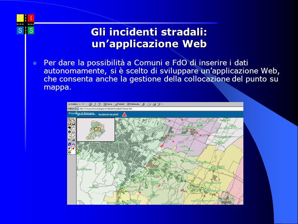 Gli incidenti stradali: unapplicazione Web Per dare la possibilità a Comuni e FdO di inserire i dati autonomamente, si è scelto di sviluppare unapplic