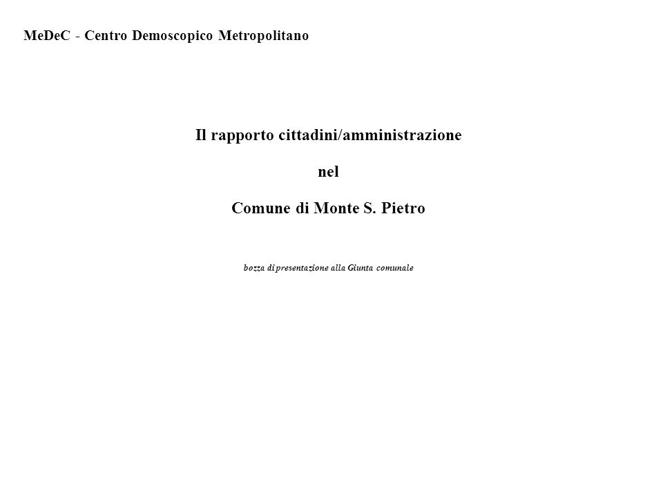 Il rapporto cittadini/amministrazione nel Comune di Monte S. Pietro bozza di presentazione alla Giunta comunale MeDeC - Centro Demoscopico Metropolita