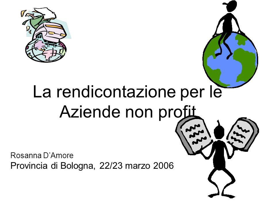La rendicontazione per le Aziende non profit Rosanna DAmore Provincia di Bologna, 22/23 marzo 2006