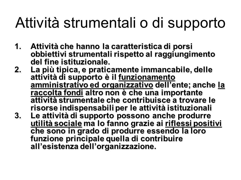 Attività strumentali o di supporto 1.Attività che hanno la caratteristica di porsi obbiettivi strumentali rispetto al raggiungimento del fine istituzionale.