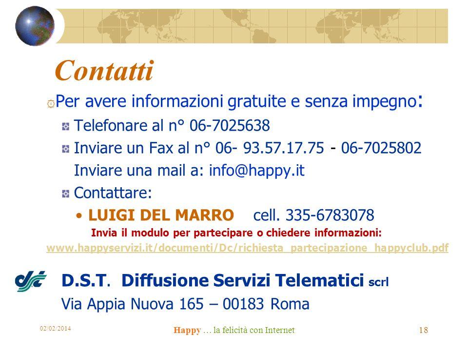 Contatti ۞ Per avere informazioni gratuite e senza impegno : Telefonare al n° 06-7025638 Inviare un Fax al n° 06- 93.57.17.75 - 06-7025802 Inviare una mail a: info@happy.it Contattare: LUIGI DEL MARRO cell.