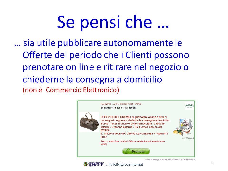 Se pensi che … … sia utile pubblicare autonomamente le Offerte del periodo che i Clienti possono prenotare on line e ritirare nel negozio o chiederne
