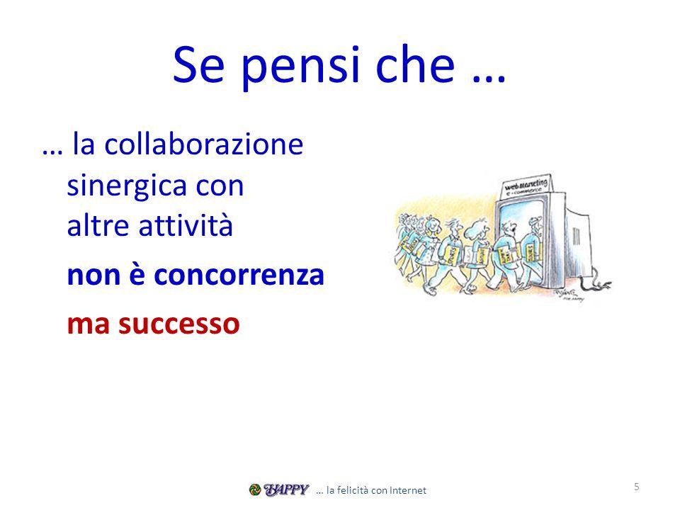 Se pensi che … … la collaborazione sinergica con altre attività non è concorrenza ma successo 5 … la felicità con Internet