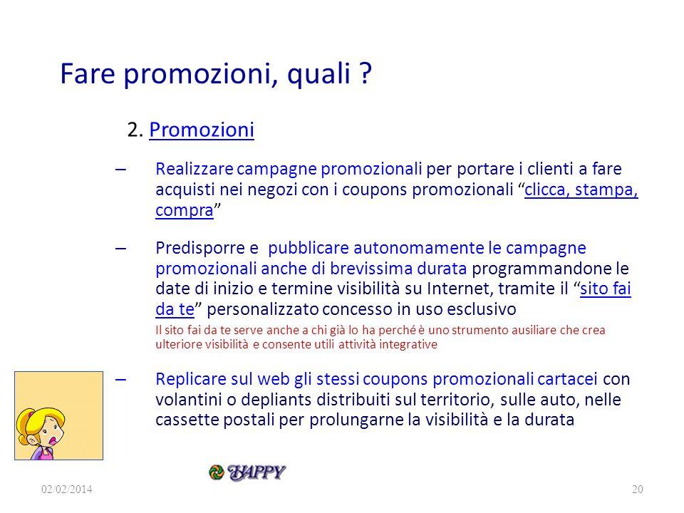 20 Fare promozioni, quali ? 2. PromozioniPromozioni – Realizzare campagne promozionali per portare i clienti a fare acquisti nei negozi con i coupons