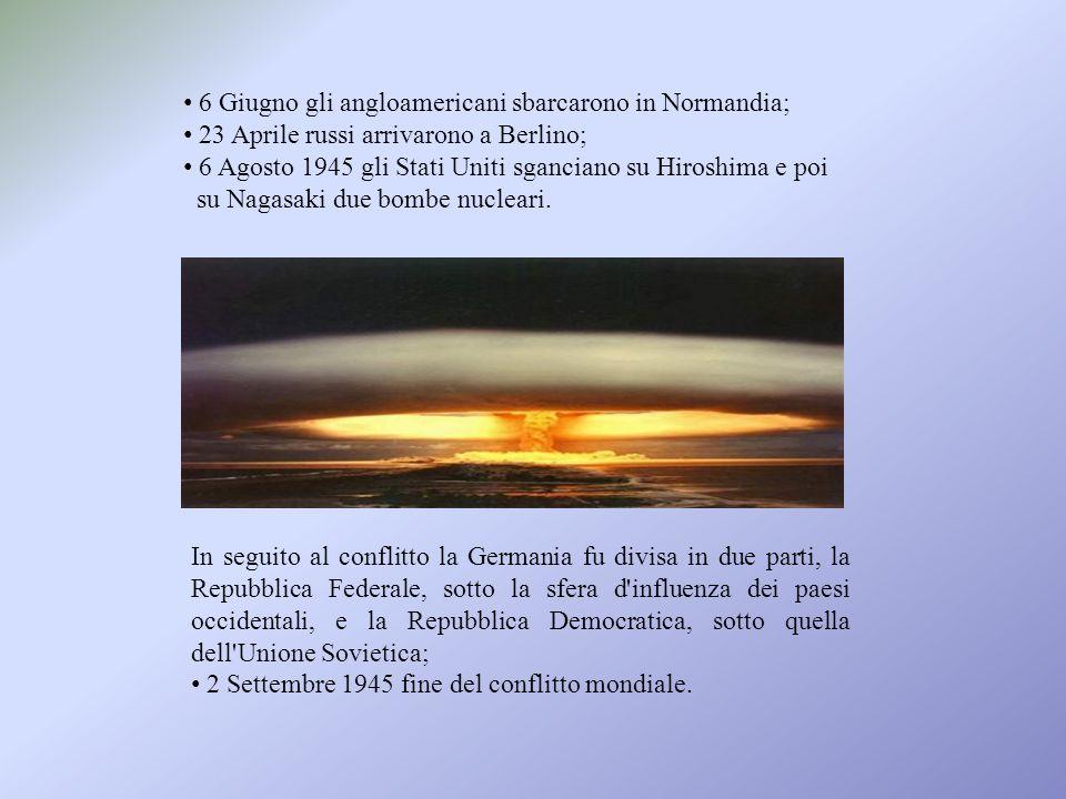 6 Giugno gli angloamericani sbarcarono in Normandia; 23 Aprile russi arrivarono a Berlino; 6 Agosto 1945 gli Stati Uniti sganciano su Hiroshima e poi