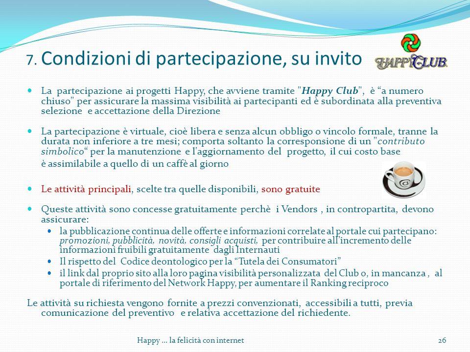 7. Condizioni di partecipazione, su invito La partecipazione ai progetti Happy, che avviene tramite