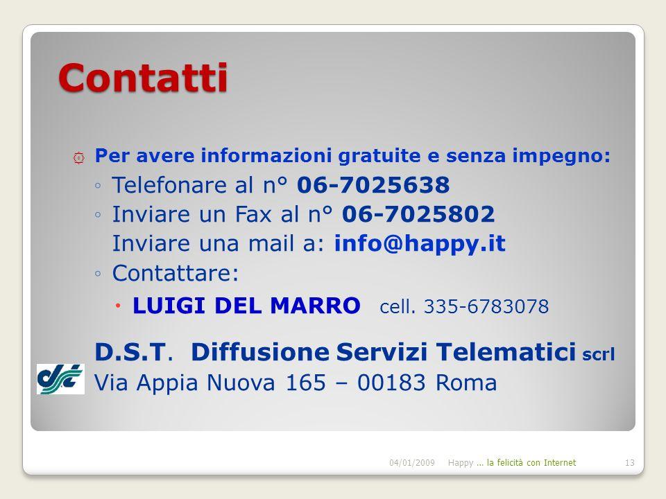 Contatti ۞ Per avere informazioni gratuite e senza impegno: Telefonare al n° 06-7025638 Inviare un Fax al n° 06-7025802 Inviare una mail a: info@happy.it Contattare: LUIGI DEL MARRO cell.