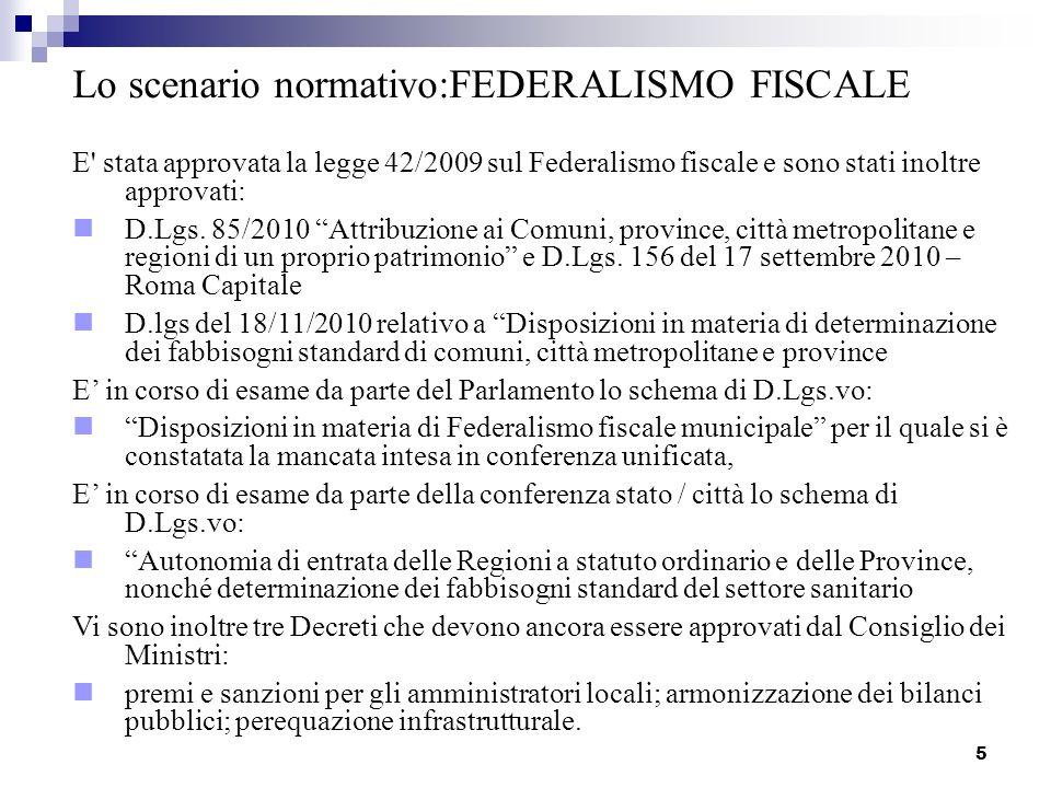 5 E stata approvata la legge 42/2009 sul Federalismo fiscale e sono stati inoltre approvati: D.Lgs.