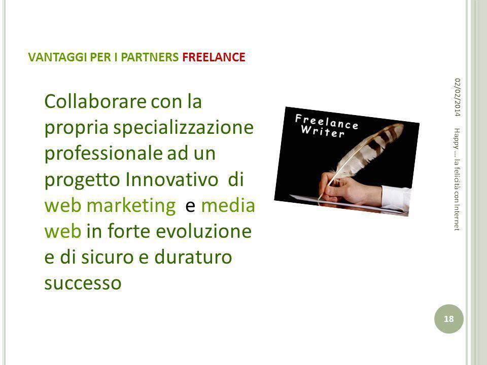 VANTAGGI PER I PARTNERS FREELANCE Collaborare con la propria specializzazione professionale ad un progetto Innovativo di web marketing e media web in