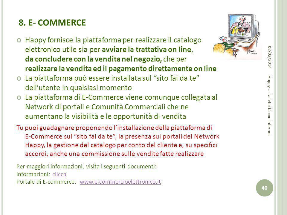 8. E- COMMERCE Happy fornisce la piattaforma per realizzare il catalogo elettronico utile sia per avviare la trattativa on line, da concludere con la