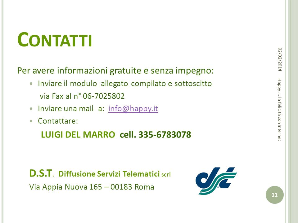 C ONTATTI Per avere informazioni gratuite e senza impegno: Inviare il modulo allegato compilato e sottoscitto via Fax al n° 06-7025802 Inviare una mail a: info@happy.itinfo@happy.it Contattare: LUIGI DEL MARRO cell.