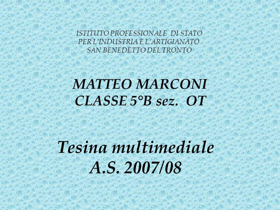 Tesina multimediale A.S. 2007/08 ISTITUTO PROFESSIONALE DI STATO PER LINDUSTRIA E LARTIGIANATO SAN BENEDETTO DEL TRONTO MATTEO MARCONI CLASSE 5°B sez.