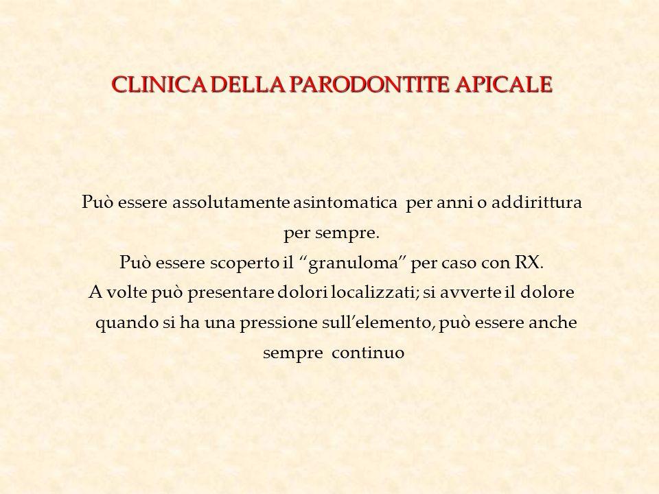 CLINICA DELLA PARODONTITE APICALE Può essere assolutamente asintomatica per anni o addirittura per sempre. Può essere scoperto il granuloma per caso c