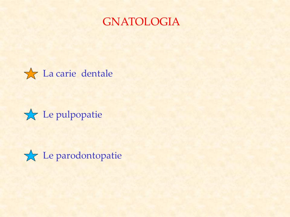 GNATOLOGIA La carie dentale Le pulpopatie Le parodontopatie