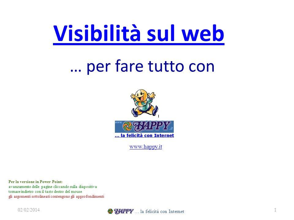 Visibilità sul web … per fare tutto con 02/02/20141 www.happy.it … la felicità con Internet Per la versione in Power Point: avanzamento delle pagine c