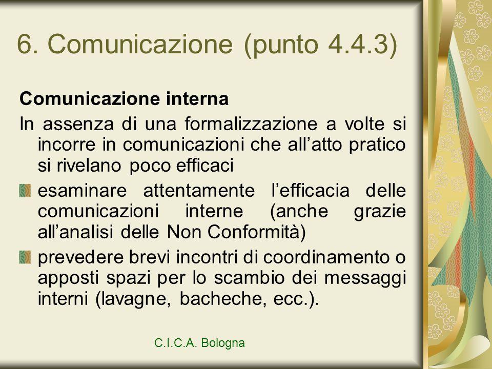 6. Comunicazione (punto 4.4.3) Comunicazione interna In assenza di una formalizzazione a volte si incorre in comunicazioni che allatto pratico si rive