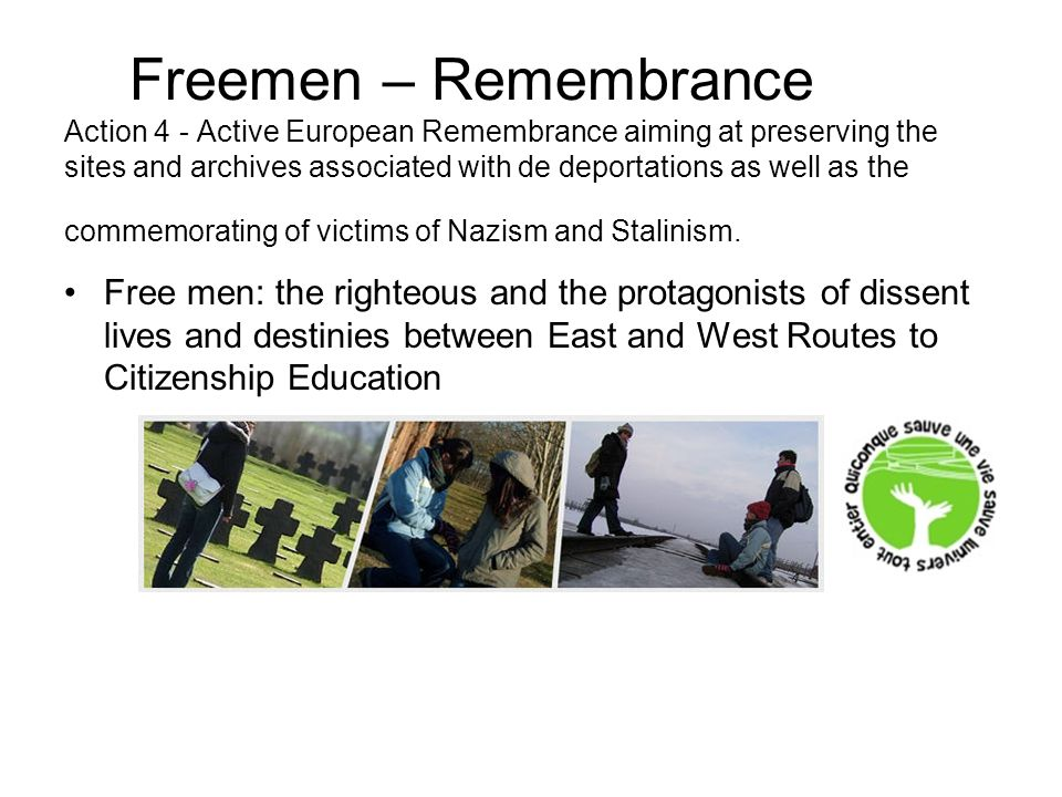 Freemen – Remembrance Action 4 - Active European Remembrance aiming at preserving the sites and archives associated with de deportations as well as the commemorating of victims of Nazism and Stalinism.