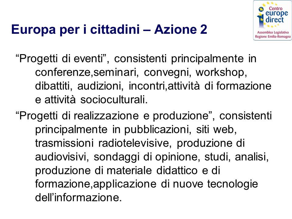 Europa per i cittadini – Azione 2 Progetti di eventi, consistenti principalmente in conferenze,seminari, convegni, workshop, dibattiti, audizioni, incontri,attività di formazione e attività socioculturali.