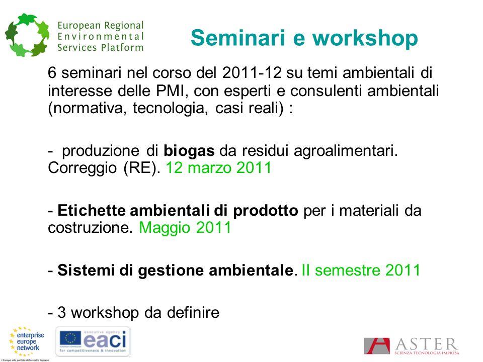Seminari e workshop 6 seminari nel corso del 2011-12 su temi ambientali di interesse delle PMI, con esperti e consulenti ambientali (normativa, tecnologia, casi reali) : - produzione di biogas da residui agroalimentari.
