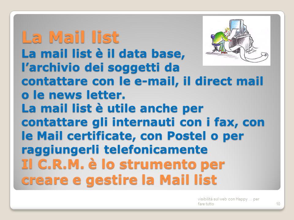 La Mail list La mail list è il data base, larchivio dei soggetti da contattare con le e-mail, il direct mail o le news letter.