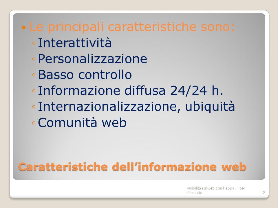 Caratteristiche dellinformazione web Le principali caratteristiche sono: Interattività Personalizzazione Basso controllo Informazione diffusa 24/24 h.
