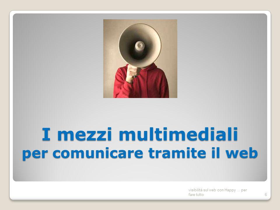 I mezzi multimediali per comunicare tramite il web visibilità sul web con Happy... per fare tutto6