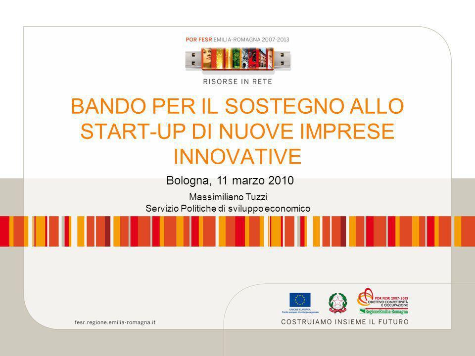 BANDO PER IL SOSTEGNO ALLO START-UP DI NUOVE IMPRESE INNOVATIVE Bologna, 11 marzo 2010 Massimiliano Tuzzi Servizio Politiche di sviluppo economico