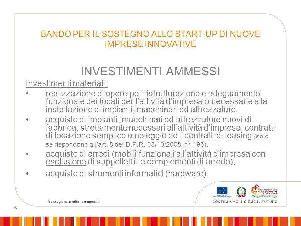 10 BANDO PER IL SOSTEGNO ALLO START-UP DI NUOVE IMPRESE INNOVATIVE INVESTIMENTI AMMESSI Investimenti materiali: realizzazione di opere per ristruttura