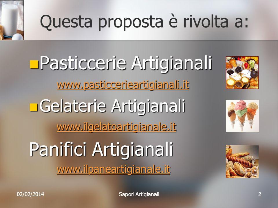 Questa proposta è rivolta a: Pasticcerie Artigianali Pasticcerie Artigianali www.pasticcerieartigianali.it Gelaterie Artigianali Gelaterie Artigianali