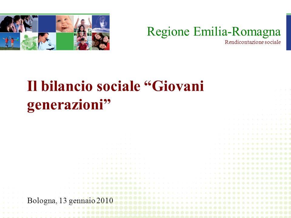 Il bilancio sociale Giovani generazioni Bologna, 13 gennaio 2010 Regione Emilia-Romagna Rendicontazione sociale