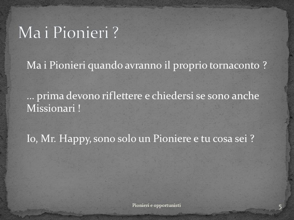Ma i Pionieri quando avranno il proprio tornaconto .