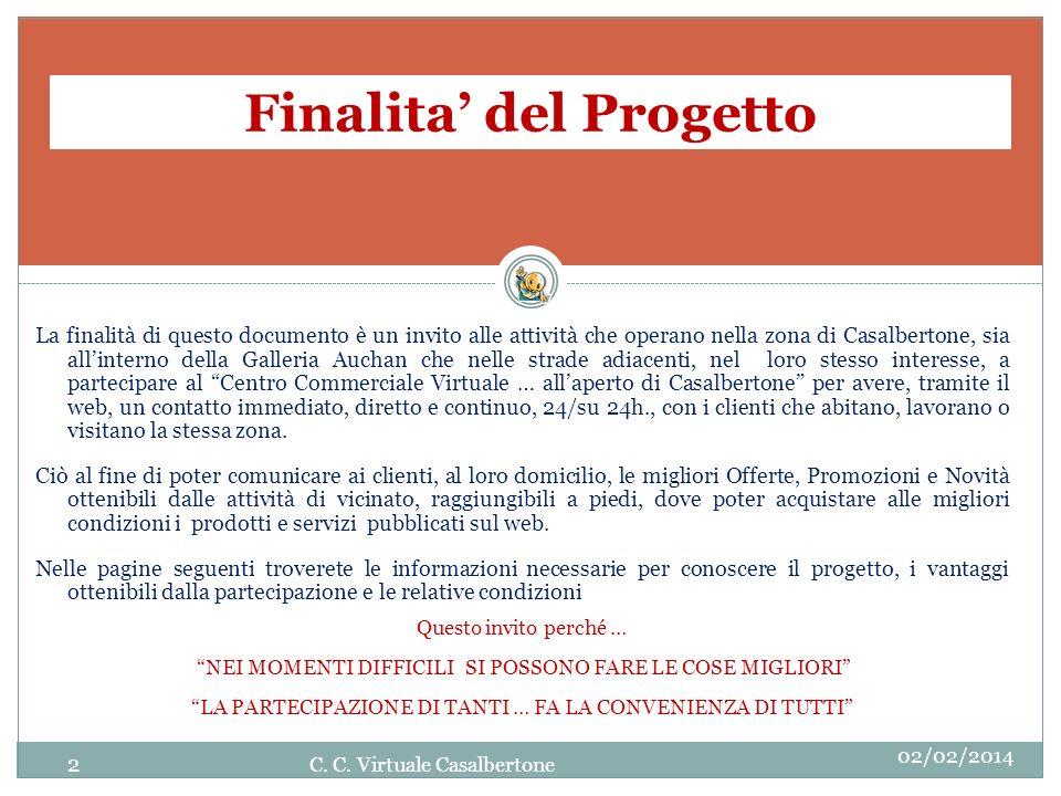 Finalita del Progetto La finalità di questo documento è un invito alle attività che operano nella zona di Casalbertone, sia allinterno della Galleria