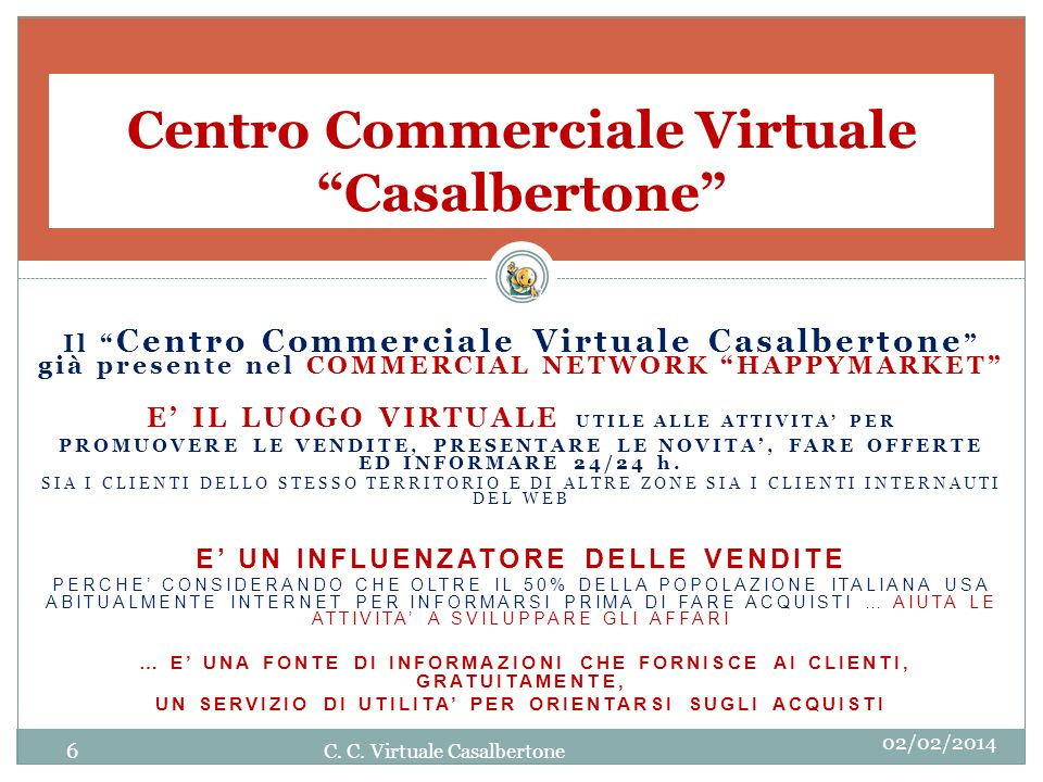 Centro Commerciale Virtuale Casalbertone Il Centro Commerciale Virtuale Casalbertone già presente nel COMMERCIAL NETWORK HAPPYMARKET E IL LUOGO VIRTUALE UTILE ALLE ATTIVITA PER PROMUOVERE LE VENDITE, PRESENTARE LE NOVITA, FARE OFFERTE ED INFORMARE 24/24 h.