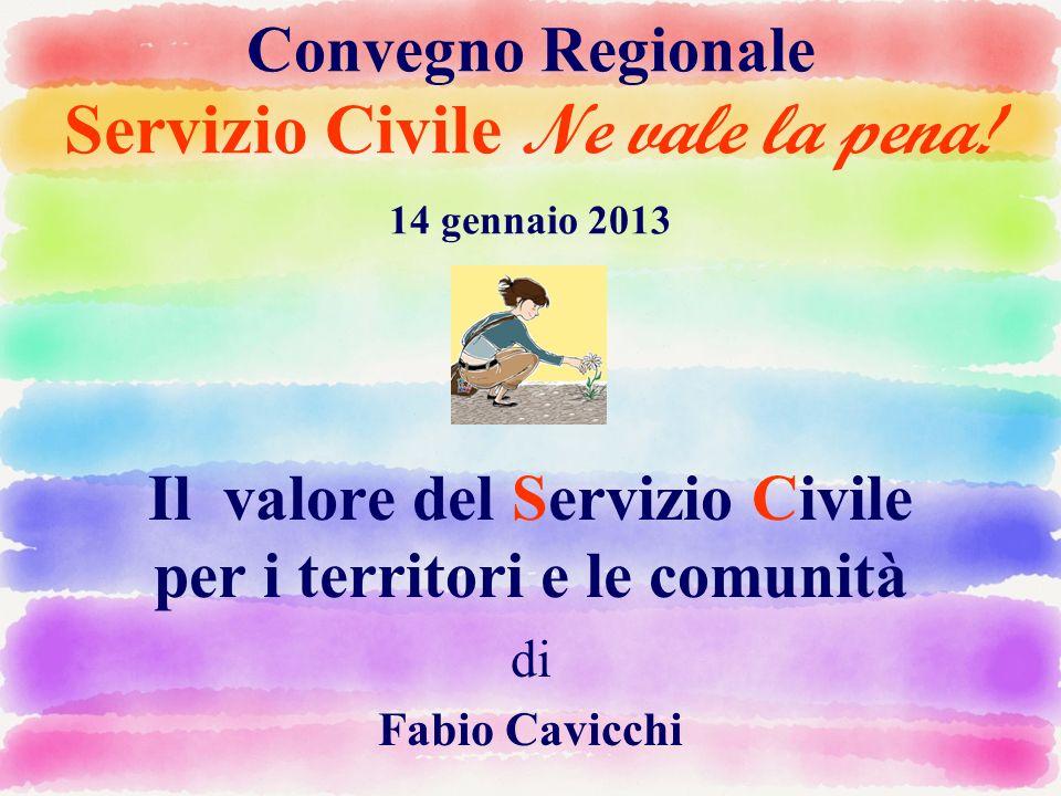 Il valore del Servizio Civile per i territori e le comunità Perche abbiamo sentito la necessita di organizzare questo Convegno ?